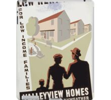WPA United States Government Work Project Administration Poster 0301 Low Rent Homes for Low Income Families Valleyview Homes iPad Case/Skin