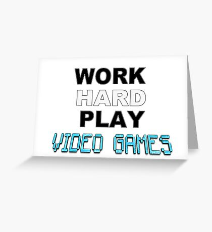 Work Hard Play Video Games Greeting Card
