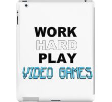 Work Hard Play Video Games iPad Case/Skin