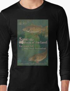 United States Department of Agriculture Poster 0108 Save the Products of the Land Fish Feed Themselves Long Sleeve T-Shirt