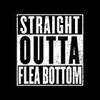 Straight Outta Flea Bottom by Digital Phoenix Design