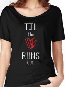 Til the Love Runs Out - White & Red Women's Relaxed Fit T-Shirt