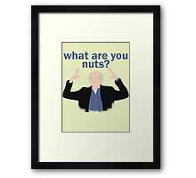 What are you nuts?  Framed Print