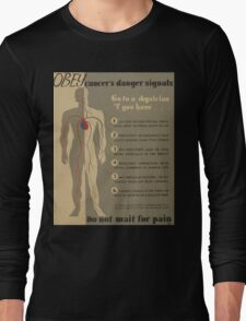 WPA United States Government Work Project Administration Poster 0939 Obey Cancer's Danger Signals Do Not Wait for Pain Long Sleeve T-Shirt