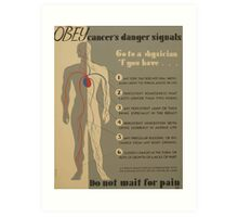WPA United States Government Work Project Administration Poster 0939 Obey Cancer's Danger Signals Do Not Wait for Pain Art Print