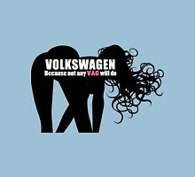 Volkswagon - Because not any VAG will do Unisex T-Shirt