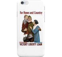 For Home And Country - Victory Liberty Loan -- WW1 iPhone Case/Skin