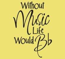 Without Music Life Would Bb Kids Tee