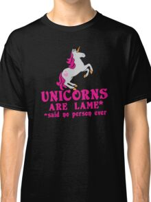 Unicorns are Lame* said no person ever Classic T-Shirt