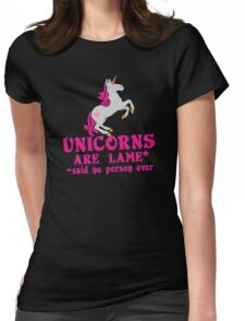 Unicorns are Lame* said no person ever Womens Fitted T-Shirt