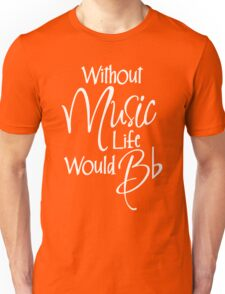 Without Music Life Would Bb Unisex T-Shirt