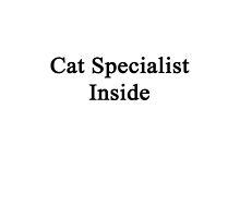 Cat Specialist Inside  by supernova23