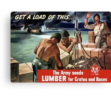 The Army Needs Lumber For Crates And Boxes -- WW2 Canvas Print