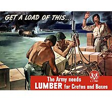 The Army Needs Lumber For Crates And Boxes -- WW2 Photographic Print