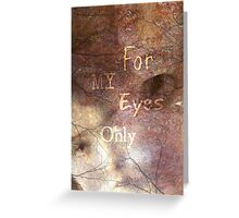 For My Eyes Only Greeting Card