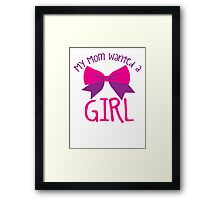 My MOM wanted a GIRL! Framed Print