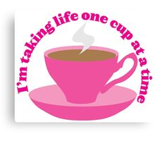 I'm taking life one cup at a time (Tea cup) Canvas Print