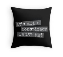 It's all a conspiracy trust me! Throw Pillow