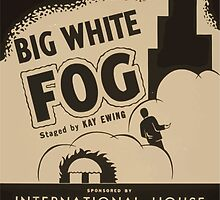 WPA United States Government Work Project Administration Poster 0892 Federal Theatre A Negro Drama Big White Fog International House Theatre by wetdryvac