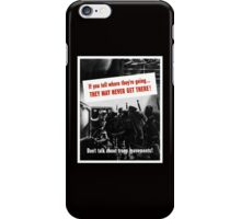 Don't Talk About Troop Movements -- WW2 iPhone Case/Skin