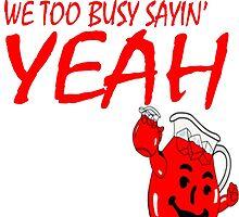 too busy sayin' yeah by kierenl