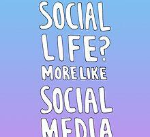 Social Life? More like Social Media  by stephsartwork