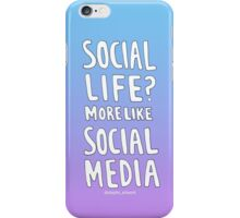 Social Life? More like Social Media  iPhone Case/Skin