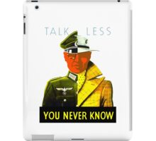 Talk Less You Never Know -- WW2 iPad Case/Skin