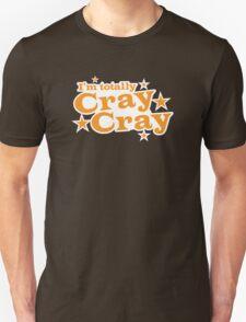 I'm totally CRAY CRAY crazy T-Shirt