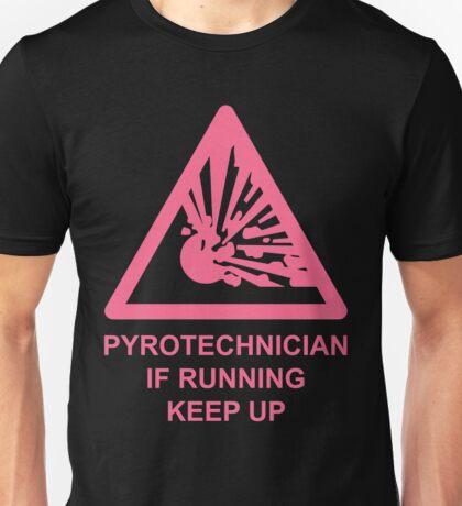 Pyrotechnician: If Running, Keep Up Unisex T-Shirt