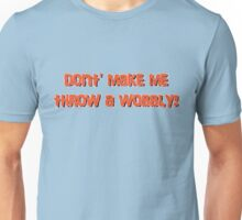 don't make me throw a wobbly! Unisex T-Shirt