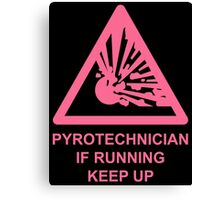 Pyrotechnician: If Running, Keep Up Canvas Print