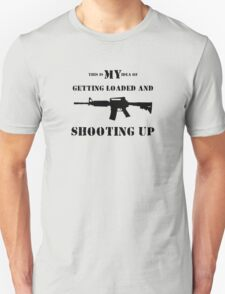 Getting Loaded and Shooting Up T-Shirt