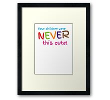 Your Children were never this cute! Framed Print