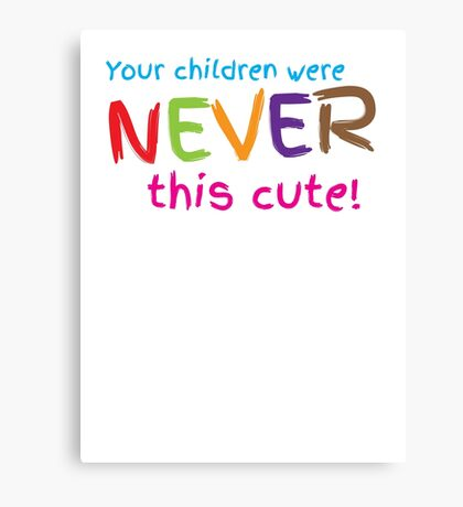 Your Children were never this cute! Canvas Print