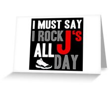 I Must Say I Rock J's All Day Greeting Card