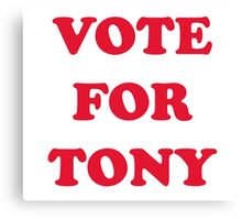 Vote For Tony Canvas Print