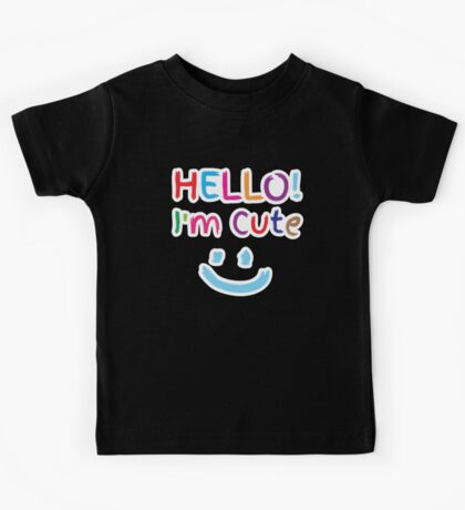 HELLO! I'm cute! with cute smiley face Kids Tee