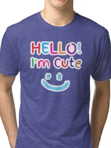 HELLO! I'm cute! with cute smiley face Tri-blend T-Shirt