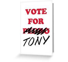 VOTE FOR TONY Greeting Card