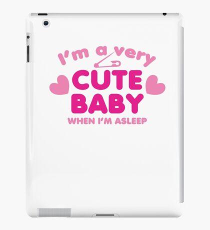 I'm a very cute baby- when I'm asleep! iPad Case/Skin