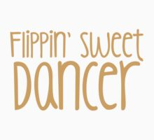 Flippin SWEET DANCER!  Baby Tee