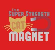 I'm a SUPER STRENGTH cat magnet Kids Tee