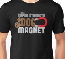 I'm a SUPER STRENGTH dog magnet Unisex T-Shirt