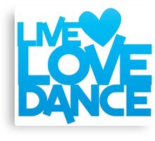 LIVE LOVE DANCE with heart Canvas Print