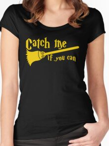 Catch me if you can wizard broomstick magic! Women's Fitted Scoop T-Shirt