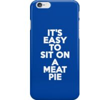 It's easy to sit on a meat pie iPhone Case/Skin