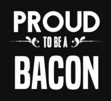 Proud to be a Bacon. Show your pride if your last name or surname is Bacon by mjones7778
