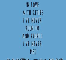 I'm In Love With Cities I've Never Been To And People I've Never Met by johngreen