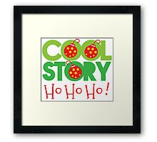 COOL STORY HO HO HO! Christmas funny Framed Print